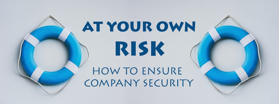 At Your Own Risk - How to Ensure Company Security